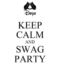 Poster: KEEP CALM AND SWAG PARTY