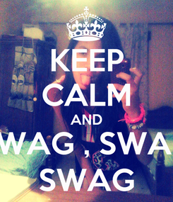 Poster: KEEP CALM AND SWAG , SWAG SWAG