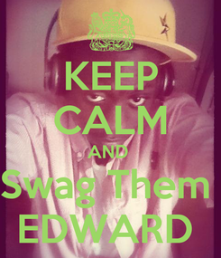 Poster: KEEP CALM AND  Swag Them  EDWARD