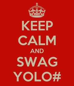 Poster: KEEP CALM AND SWAG YOLO#