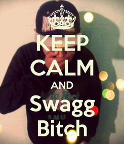Poster: KEEP CALM AND Swagg Bitch