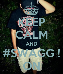Poster: KEEP CALM AND #SWAGG ! ON