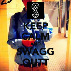Poster: KEEP CALM AND SWAGG OUTT