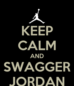Poster: KEEP CALM AND SWAGGER JORDAN