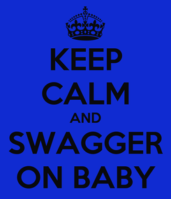 Poster: KEEP CALM AND SWAGGER ON BABY