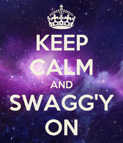 Poster: KEEP CALM AND SWAGG'Y ON