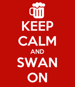 Poster: KEEP CALM AND SWAN ON