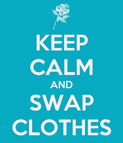 Poster: KEEP CALM AND SWAP CLOTHES