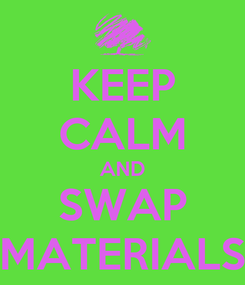 Poster: KEEP CALM AND SWAP MATERIALS
