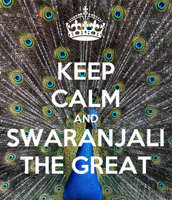 Poster: KEEP CALM AND SWARANJALI THE GREAT