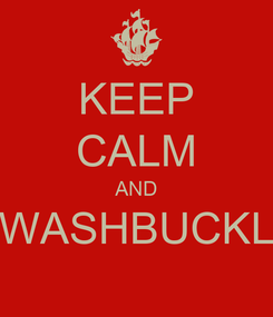 Poster: KEEP CALM AND SWASHBUCKLE