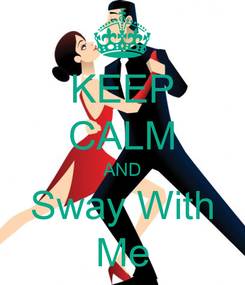 Poster: KEEP CALM AND Sway With Me