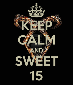 Poster: KEEP CALM AND SWEET 15