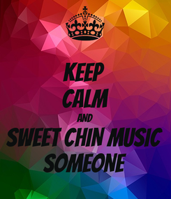 Poster: KEEP  CALM AND SWEET CHIN MUSIC SOMEONE