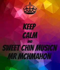 Poster: KEEP  CALM AND SWEET CHIN MUSICn MR McHMAHON