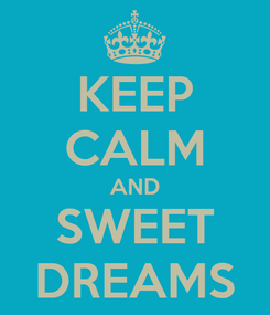 Poster: KEEP CALM AND SWEET DREAMS