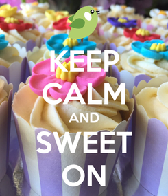 Poster: KEEP CALM AND SWEET ON
