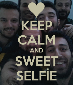 Poster: KEEP CALM AND SWEET SELFİE