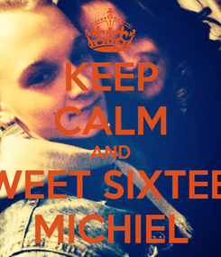 Poster: KEEP CALM AND SWEET SIXTEEN MICHIEL