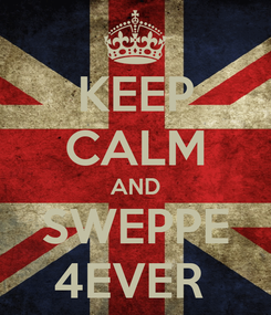 Poster: KEEP CALM AND SWEPPE 4EVER