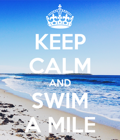Poster: KEEP CALM AND SWIM A MILE