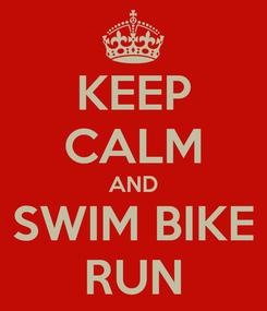 Poster: KEEP CALM AND SWIM BIKE RUN