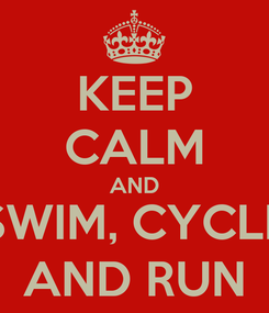 Poster: KEEP CALM AND SWIM, CYCLE AND RUN