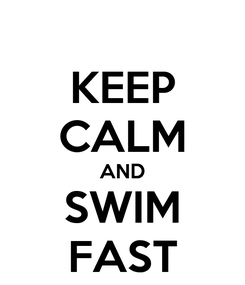 Poster: KEEP CALM AND SWIM FAST