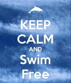 Poster: KEEP CALM AND Swim Free