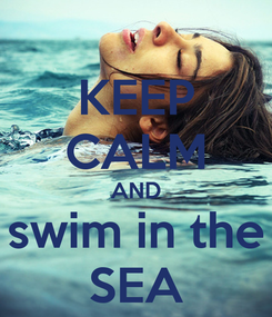 Poster: KEEP CALM AND swim in the SEA