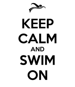 Poster: KEEP CALM AND SWIM ON