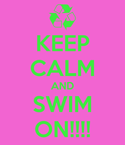 Poster: KEEP CALM AND SWIM ON!!!!