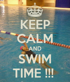 Poster: KEEP CALM AND SWIM TIME !!!