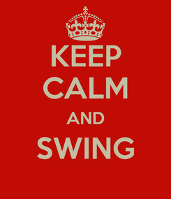 Poster: KEEP CALM AND SWING
