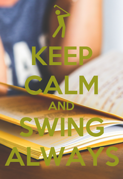 Poster: KEEP CALM AND SWING ALWAYS