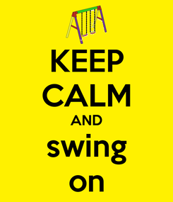 Poster: KEEP CALM AND swing on