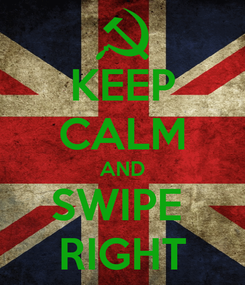 Poster: KEEP CALM AND SWIPE  RIGHT
