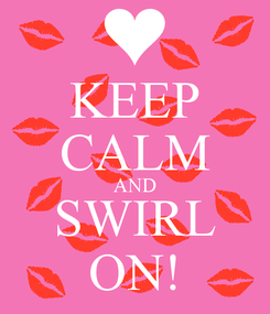 Poster: KEEP CALM AND SWIRL ON!