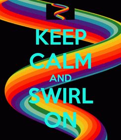 Poster: KEEP CALM AND SWIRL ON