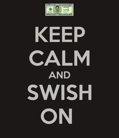 Poster: KEEP CALM AND SWISH ON