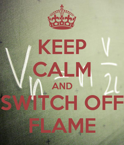 Poster: KEEP CALM AND SWITCH OFF FLAME