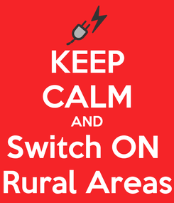 Poster: KEEP CALM AND Switch ON  Rural Areas