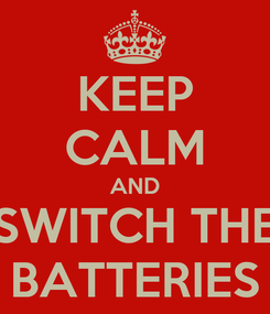 Poster: KEEP CALM AND SWITCH THE BATTERIES