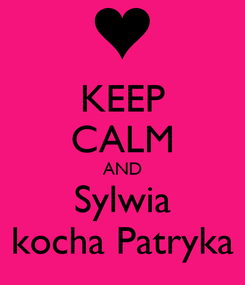 Poster: KEEP CALM AND Sylwia kocha Patryka