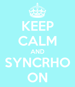 Poster: KEEP CALM AND SYNCRHO ON