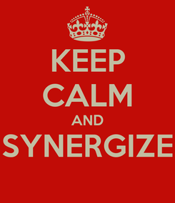 Poster: KEEP CALM AND SYNERGIZE