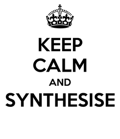 Poster: KEEP CALM AND SYNTHESISE