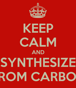 Poster: KEEP CALM AND SYNTHESIZE FROM CARBON