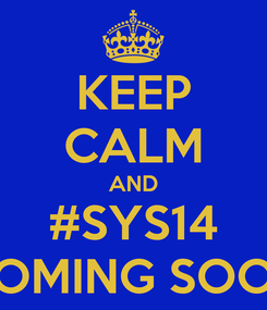 Poster: KEEP CALM AND #SYS14 COMING SOON
