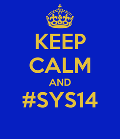 Poster: KEEP CALM AND #SYS14